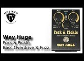 Way Huge Pork & Pickle Bass Overdrive & Fuzz - Review