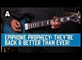 Epiphone's Long-Awaited Prophecy Guitars are Back & Better than Ever!