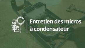 Petit guide sur l'entretien des micros à condensateur