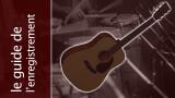 L'enregistrement de la guitare acoustique