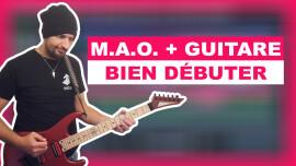 Comment bien commencer la MAO quand on est guitariste ?
