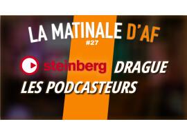 Steinberg drague les podcasteurs !