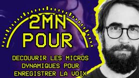 2 MIN POUR... découvrir les micros dynamique pour enregistrer la voix
