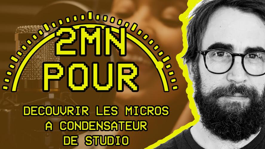2 MIN POUR... découvrir les micros à condensateur de studio
