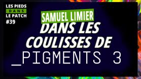 Les Pieds Dans Le Patch 39 : Samuel Limier (Pigments 3 - DSP Manager d'Arturia)