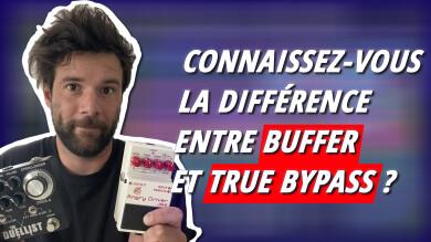 """Comprendre la différence entre """"buffer"""" et """"true bypass"""" en 5 min !"""