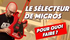 Le sélecteur de micros, pour quoi faire ?