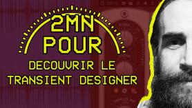 2 MIN POUR... découvrir le Transient Designer