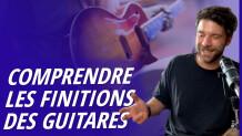 Comprendre les différentes finitions de guitare en 5 min