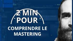 2 MIN POUR... comprendre le mastering
