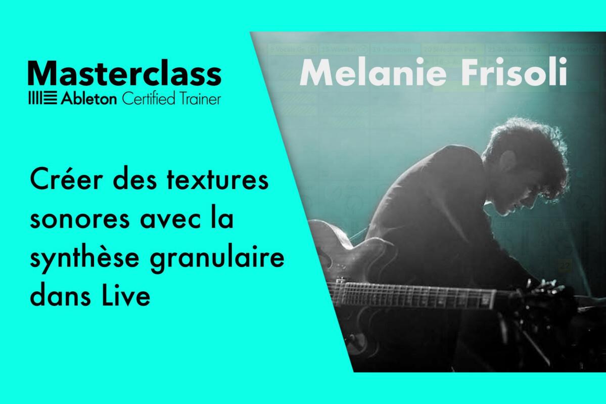 Exploitez la synthèse granulaire dans Live avec Mélanie Frisoli