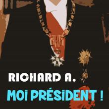 Richard A. - Moi Président !