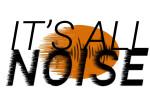 It's All Noise