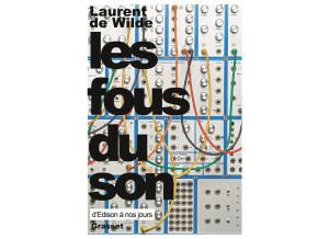 Grasset Laurent de Wilde : Les fous du son