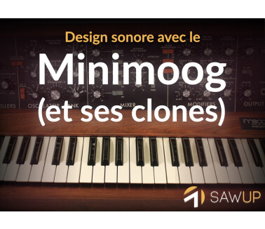 SawUp Design sonore avec le Minimoog (et ses clones)