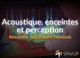 SawUp Acoustique, enceintes et perception