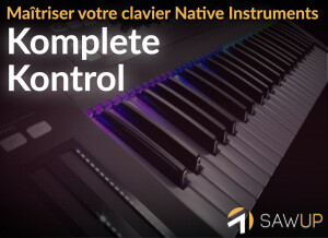SawUp Maitriser votre clavier Native Instruments Komplete Kontrol