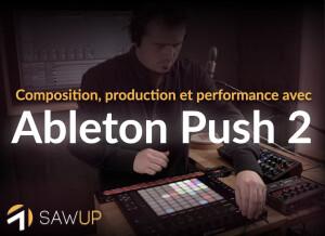 SawUp Composition, production et performance avec Ableton Push 2