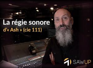 SawUp La régie sonore d'«Ash» (compagnie 111)
